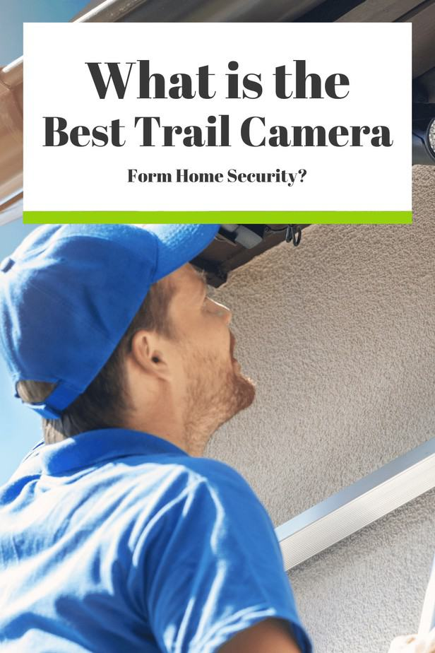 What is the best trail camera for home security